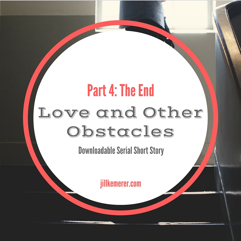 Part 4: Love and Other Obstacles (FINAL)