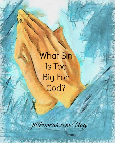 What Sin Is Too Big For God?