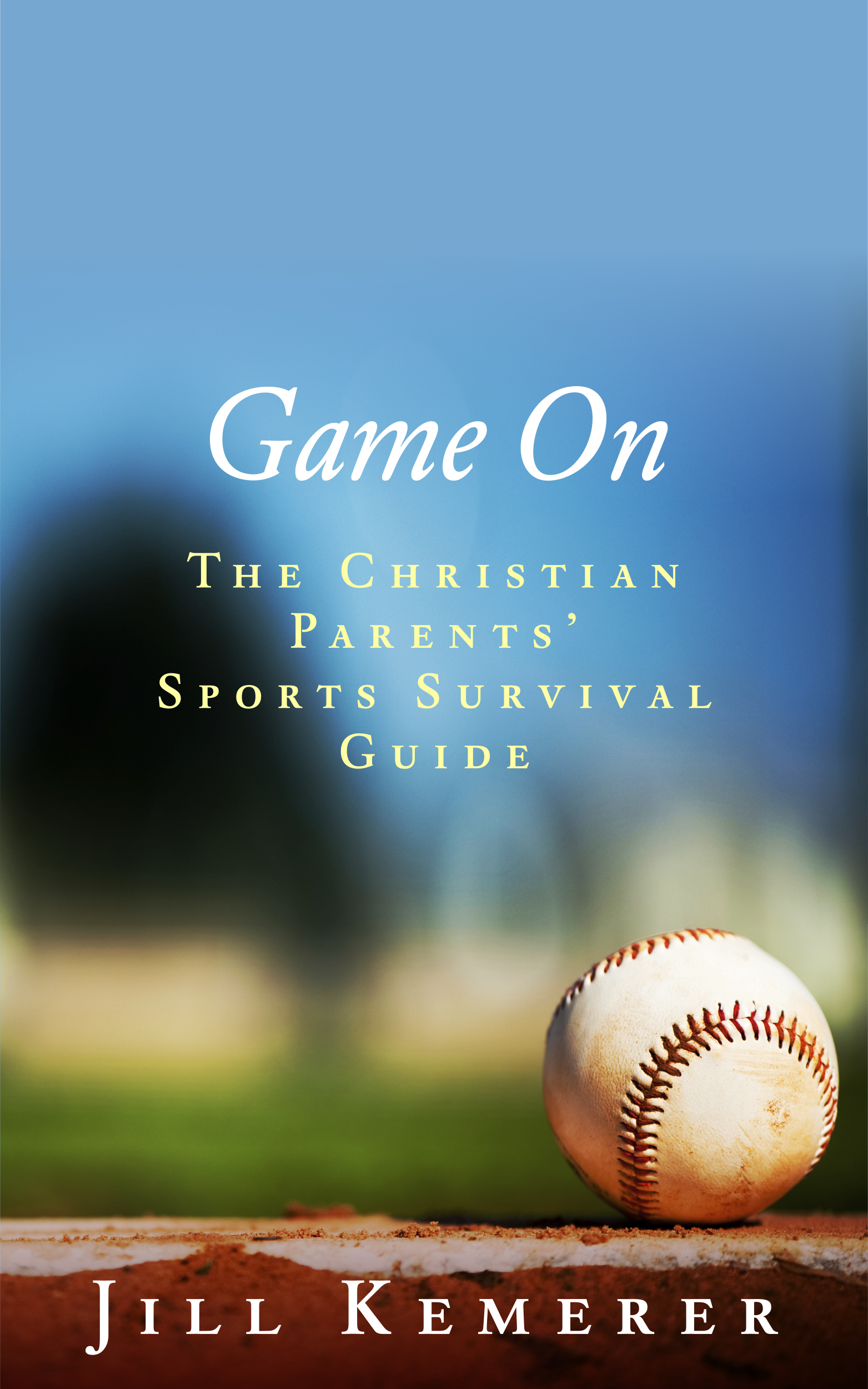 Game On: The Christian Parents' Sports Survival Guide