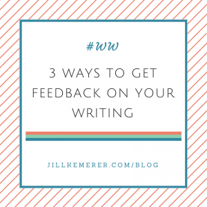 3 Ways to Get Feedback on Your Writing