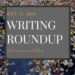 Writing Roundup October 11, 2017