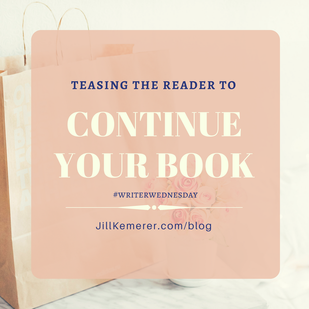 Teasing The Reader To Continue Your Book Jill Kemerer
