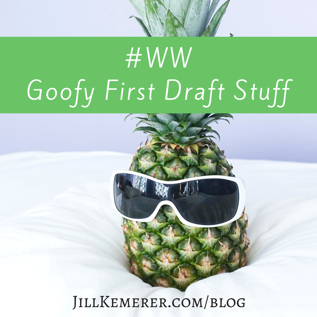 Goofy First Draft Stuff #ww Jillkemerer.com/blog