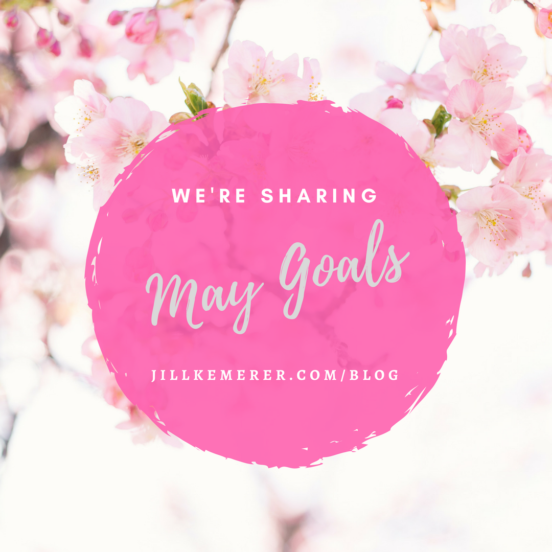 Sharing May 2018 Goals! Jillkemerer.com/blog