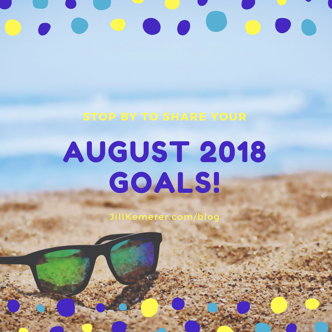August 2018 Goals - Jillkemerer.com/blog
