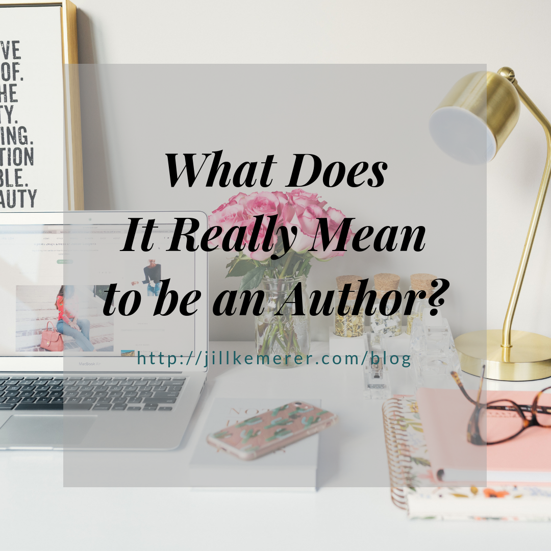 What Does It Really Mean To Be An Author? Jillkemerer.com/blog
