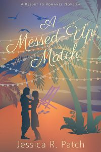 A Messed-Up Match: Resort to Romance Series by Jessica R. Patch