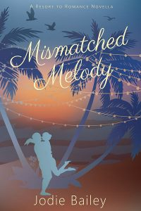 Mismatched Melody: Resort to Romance Series by Jodie Bailey