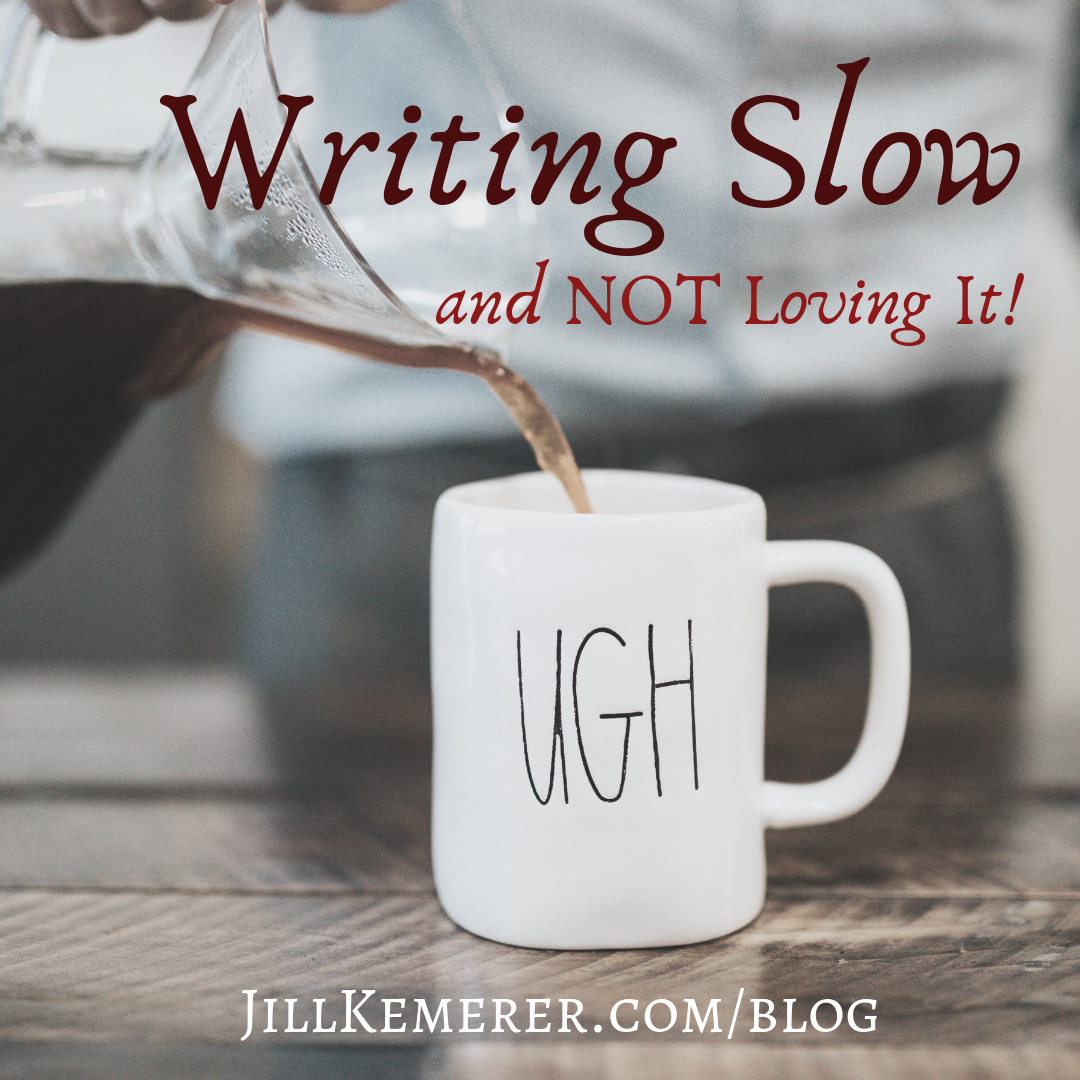 Writing Slow And Not Loving It. Jill Kemerer