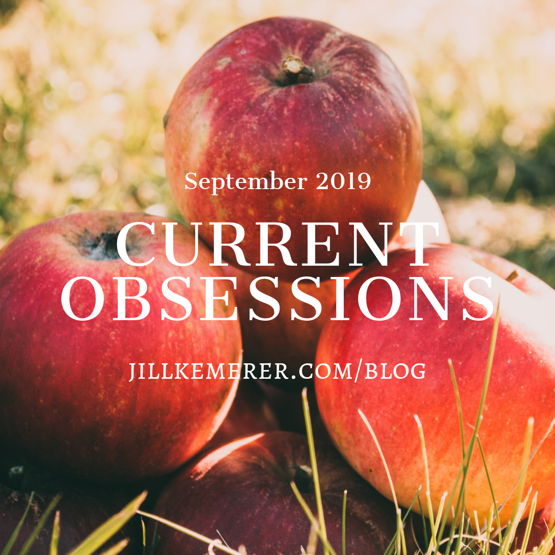 Current Obsessions September 2019 Jillkemerer.com/blog