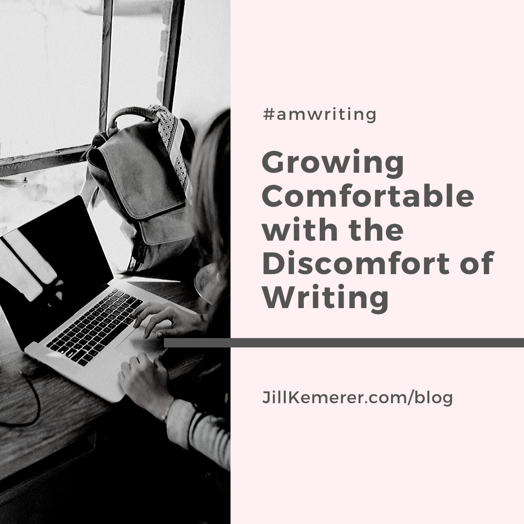 Growing Comfortable With The Discomfort Of Writing By Jill Kemerer
