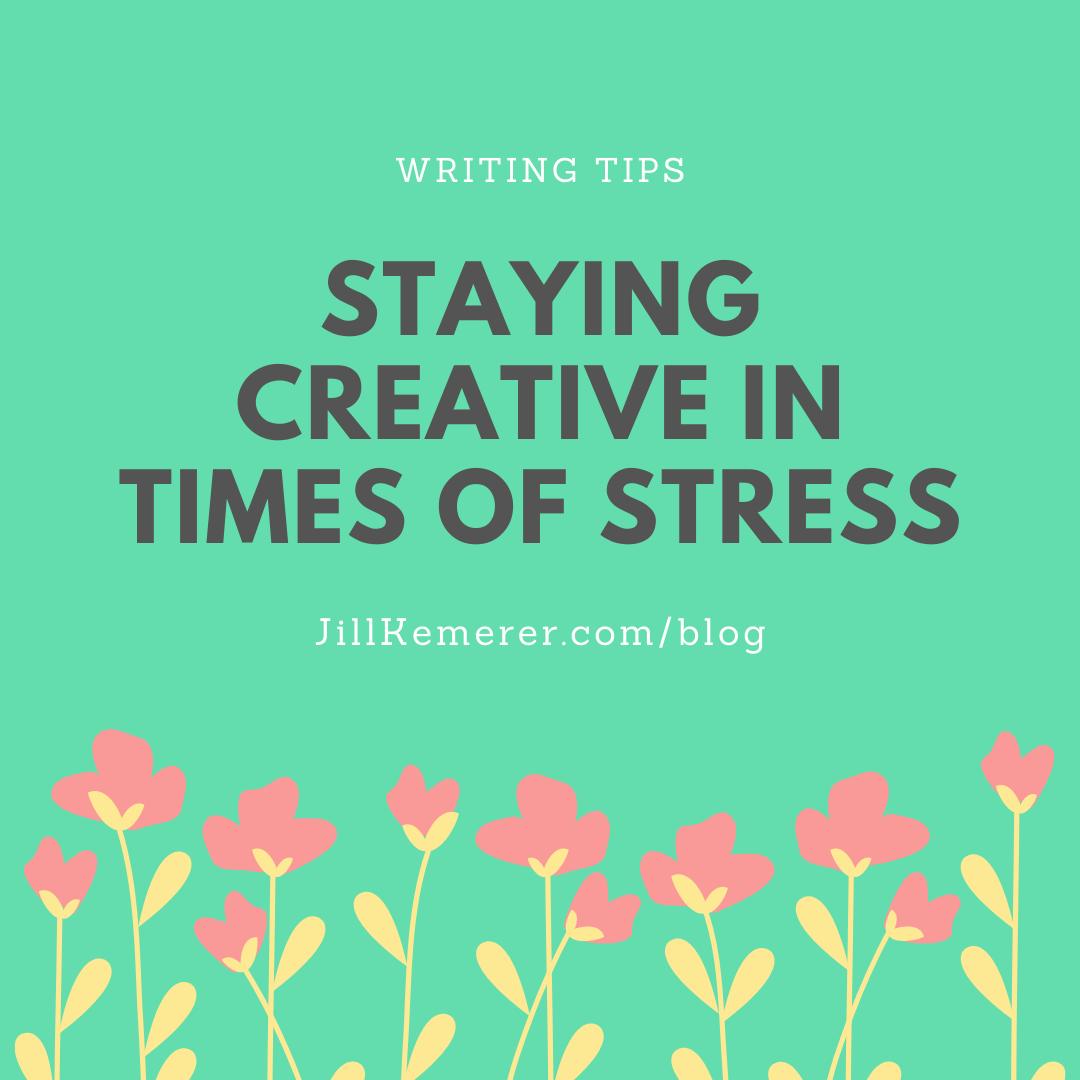 Staying Creative In Times Of Stress. Jill Kemerer