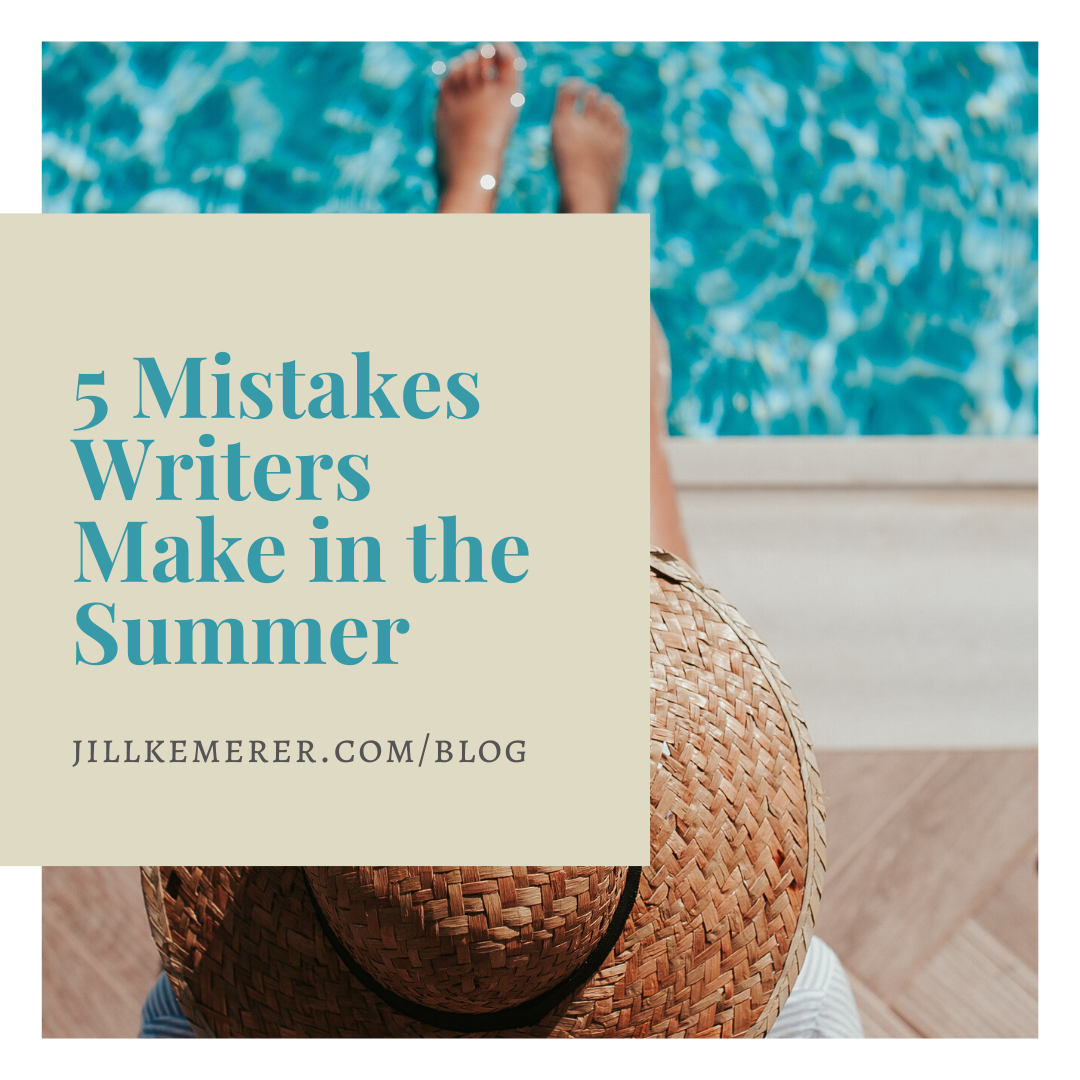 5 Mistakes Writers Make In The Summer By Jill Kemerer