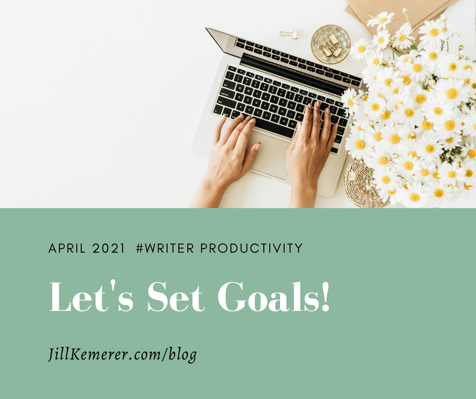 Let's Set Goals April 2021, Writer Productivity, Jill Kemerer