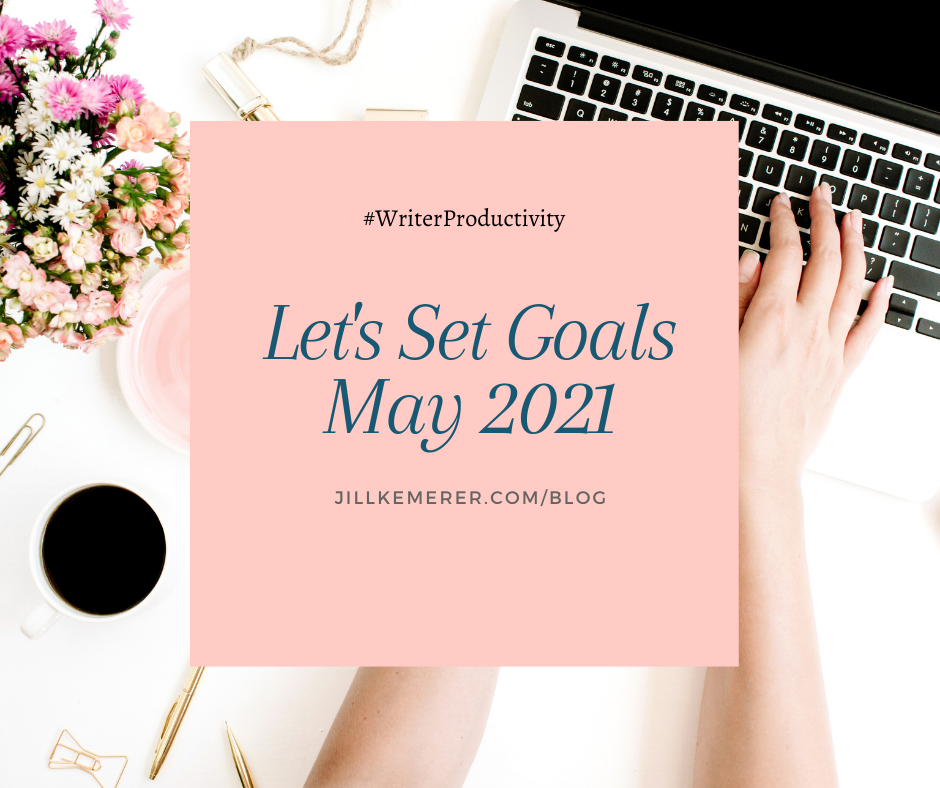 Let's Set Goals May 2021 By Jill Kemerer. Writer Productivity