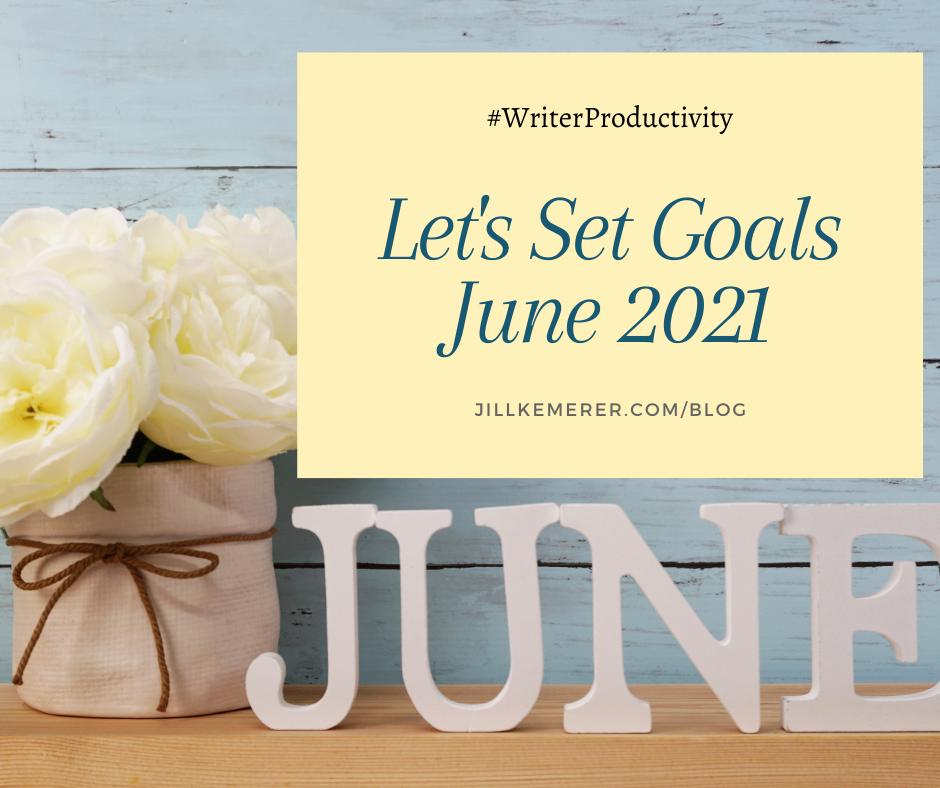 Let's Set Goals {June 2021} Writer Productivity