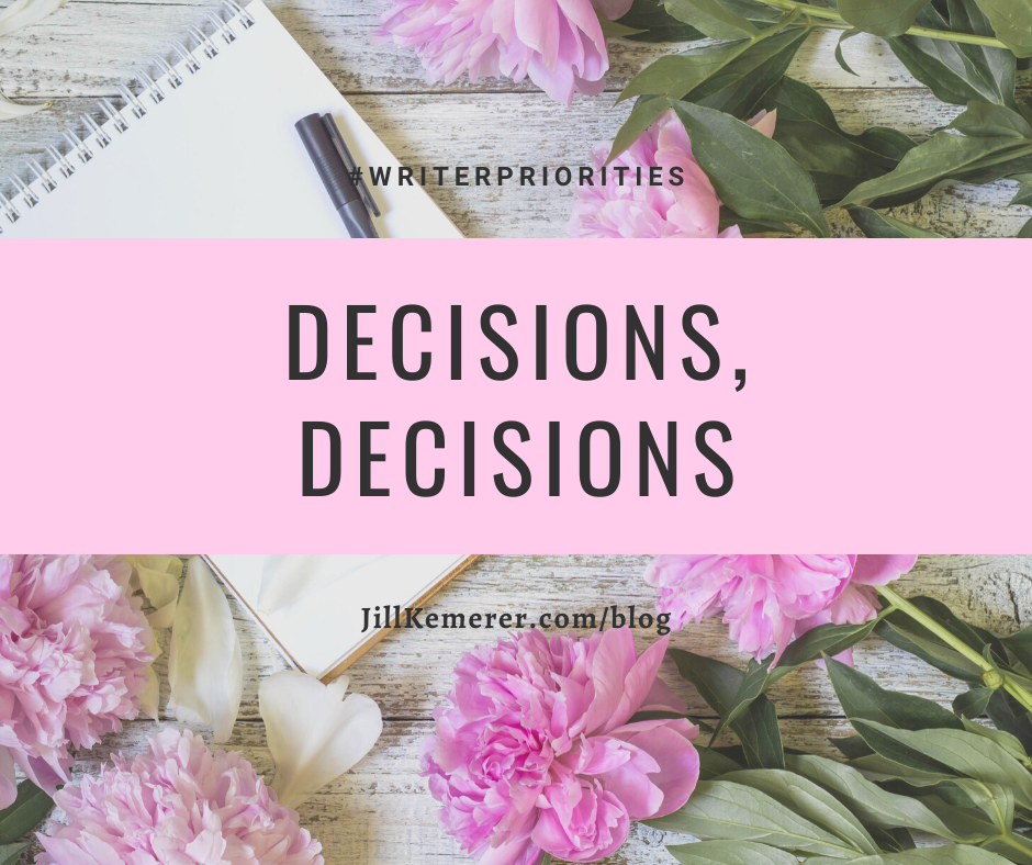 Decisions, Decisions...writer Priorities By Jill Kemerer