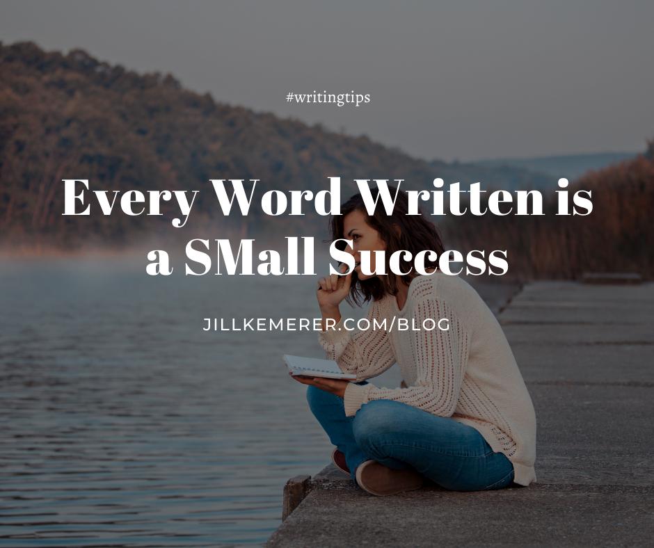 Every Word Written Is A Small Success. Writing Tips. Jill Kemerer