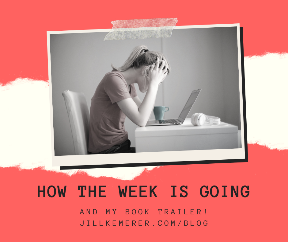 How The Week Is Going (and Book Trailer!) Jill Kemerer